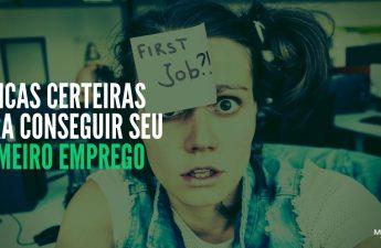 11 dicas certeiras para conseguir seu primeiro emprego