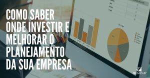 Como saber onde investir e melhorar o planejamento...</p>             <button class=